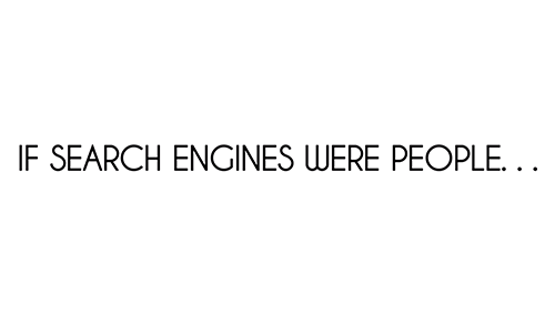 If Search Engines Were People